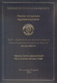 T1510               Cabrera Rolón, Marcelo Daniel y Cardozo Rojas, Pablo Andrés (2015).                   Diseño y desarrollo de una aplicación                   interactivameteorológica sobre el                   Middleware Ginga del estándar ISDB-Tb.                   San Lorenzo : FIUNA. 150 p.