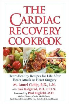 Cardiac Recovery Cookbook: Heart Healthy Recipes for Life After Heart Attack or Heart Surgery