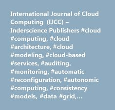 International Journal of Cloud Computing (IJCC) – Inderscience Publishers #cloud #computing, #cloud #architecture, #cloud #modeling, #cloud-based #services, #auditing, #monitoring, #automatic #reconfiguration, #autonomic #computing, #consistency #models, #data #grid, #semantic #web, #fault #tolerance, #reliability, #hardware #as #a #service, #haas, #high-performance #computing, #integration #mainframe, #large #computing, #ip #innovations, #open #source #systems, #it #service #management, #it…
