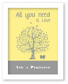 Pekingese Art Print, Pekingese Silhouette, All You Need Is Love And A Pekingese, Tree, Modern Wall Decor
