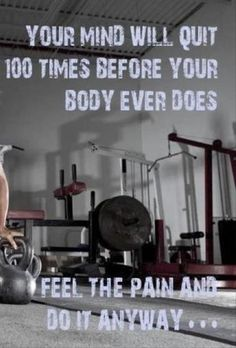 You'll Mind Will Quit Before Your Body Ever Does...