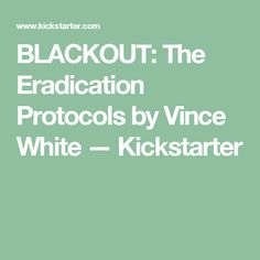 BLACKOUT: The Eradication Protocols by Vince White —  Kickstarter