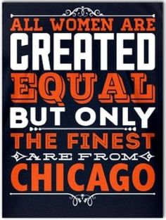 ALL WOMEN ARE CREATED EQUAL BUT ONLY THE FINEST ARE FROM CHICAGO Chicago Bears Wallpaper, Bears Football, Sports Teams, Minneapolis, Equality, Dads, Women, Social Equality, Fathers