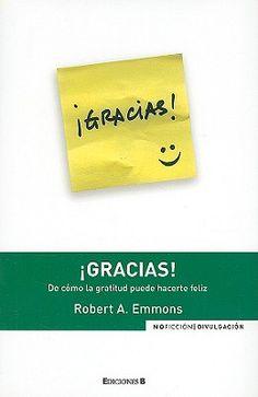 """Gracias! De como la gratitud puede hacert feliz, by Richard A. Eammons. [SP 179.9 Emm] """"En este libro Emmons nos demuestra como la gratitud es necesacia. Tambien demuestra como fisica y emocionalment nos ayuda y eleva nuestros niveles de energia y esta al alcance de todos."""" ~Ema"""