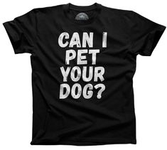 Men's Can I Pet Your Dog T-Shirt - Funny Dog Lover Shirt – Boredwalk Dog Lover Quotes, Dog Quotes Funny, Funny Dogs, Dog Lovers, Cat Shirts, Dog Shirt, Funny Shirts, Fat Cat Meme, Love Quotes For Crush