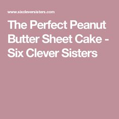 The Perfect Peanut Butter Sheet Cake - Six Clever Sisters