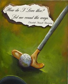 """Golf Love, """"How do I Love thee? Let me count the ways..."""" Original Art #golfpaintings #golf"""