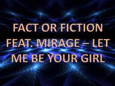 Fact Or Fiction feat. Mirage - Let Me Be Your Girl