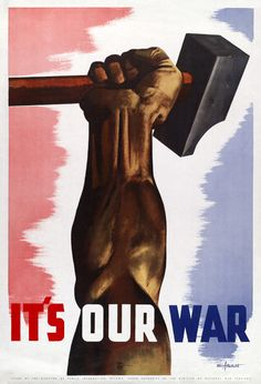 """It's Our War. Vintage WWII poster """"Issued by the Director of Public Information, Ottawa, Under Authority of the Minister of National War Services"""" to help mobilize the domestic workforce for industrial war production. Illustrated by Eric Aldwinckle."""