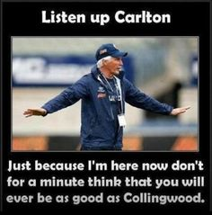 Mick Malthouse should not have changed teams. GO COLLINGWOOD!!!!!