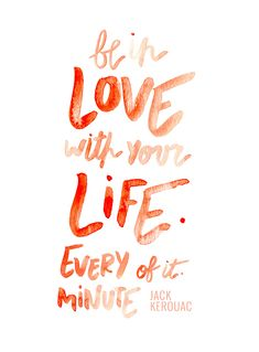 Be in love with your life. Every minute of it. - Jack Kerouac #download #iPhoneWallpaper