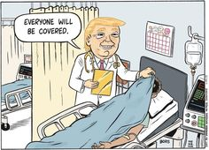 """Trump says """"everyone will be covered"""" by the replacement for Obamacare. Indeed. (Thanks to Matt Bors.)"""