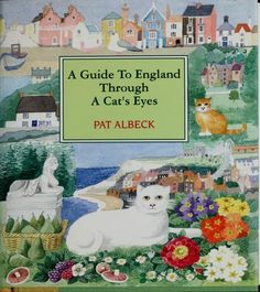 'A Guide To England Through A Cat's Eyes' (1993) Pat Albeck. Delightful paintings and a winning text highlight a tour of England from a feline perspective, journeying through the heart of the land and avoiding tourist spots in favor of almshouses, orchards, and garden in the English countryside.