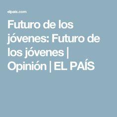Futuro de los jóvenes: Futuro de los jóvenes | Opinión | EL PAÍS