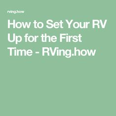 How to Set Your RV Up for the First Time - RVing.how