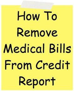 How To Remove Medical Bills From Credit Report ...  Get the inside scoop on how to remove medical bills from credit report files, because these negative items are damaging your credit score. #CreditReportTips