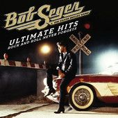Ultimate Hits: Rock and Roll Never Forgets, Bob Seger & The Silver Bullet Band