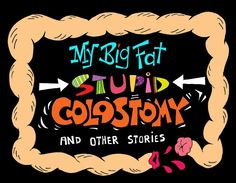 My Big Fat Stupid Colostomy. Start here. Cancer Humor, What's So Funny, Hilarious, Crohns Awareness, Diverticulitis, Colon Cancer, Nurse Humor, Way Of Life, Crohn's Disease