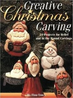 Creative Christmas Carving 24 projects for relief and in the round carving by: Tina ToneyAn expert carver's designs for whimisical santas and snowmen.Carvers will find this collection of 24 santas and