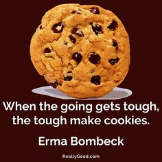 When the going gets tough the tough make #cookies. Erma Bombeck