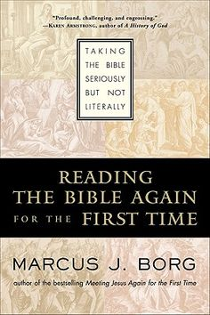 reading the bible again for the first time: taking the bible seriously but not literally by marcus borg