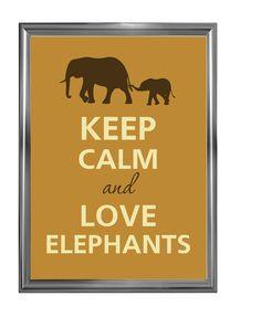 Keep calm and love elephants. $12.00, via Etsy. Love love love