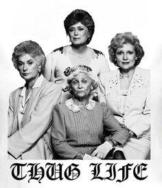 Golden Girls Thug Life T-shirt :http://blazingtshirts.com/shop/mens-t-shirts/golden-girls-thug-life-t-shirt/