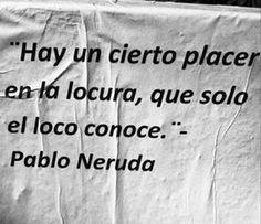 Pablo Neruda..Locura