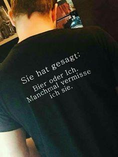 Bier oder ich - manchmal vermisse ich sie. T-Shirt