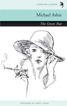 The Green Hat (Capuchin Classics) Michael Arlen
