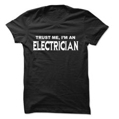 Trust Me I Am Electrician ... 999 Cool Job Shirt !,  Order HERE ==> https://www.sunfrog.com/LifeStyle/Trust-Me-I-Am-Electrician-999-Cool-Job-Shirt-.html?41088,  Please tag & share with your friends who would love it ,  #superbowl #christmasgifts #jeepsafari