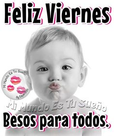 Feliz Viernes, besos para todos Blessed Weekend Images, Feelings, Children, Quotes, Baby, Spanish, Images For Good Night, Happy Day, Young Children