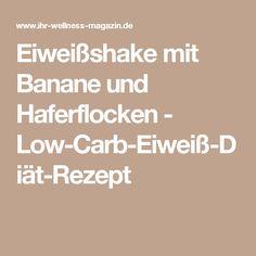 Eiweißshake mit Banane und Haferflocken - Low-Carb-Eiweiß-Diät-Rezept