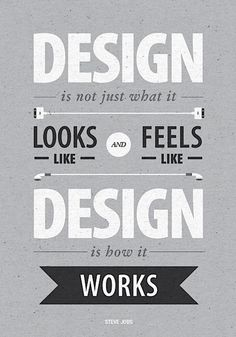 """Design is not just what it looks like and feels like. Design is how it works."" - Steve Jobs - Via suspensefulgraphics