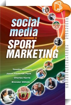 """Social Media in Sport Marketing    :  From the Preface: """"Not surprisingly, companies of all sizes are using social media as part of their marketing and public relations efforts. The growth of the social media phenomenon and constant advances in technology obviously create unique and powerful opportunities for those able to capitalize on them. The question is how best to do so? Social Media in Sport Marketing has been created to help answer this question as it pertains to sport organiza..."""