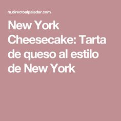 New York Cheesecake: Tarta de queso al estilo de New York