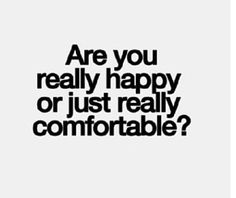 Are you really Happy or really Comfortable ?