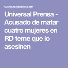 Universal Prensa - Acusado de matar cuatro mujeres en RD teme que lo asesinen