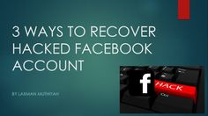 3 WAYS TO RECOVER HACKED FACEBOOK ACCOUNT  Hacking Facebook accounts is one of the trending topics in the Internet. Many people become victim of Facebook hacking, in that more than half of them aren't able to recover their hacked account due to lack of awareness of recovery techniques. These recovery options will help you recover your account easily.