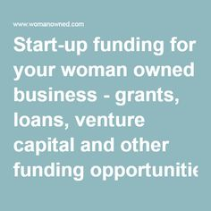 Start-up funding for your woman owned business - grants, loans, venture capital and other funding opportunities Business Grants, Business Funding, Business Advice, Business Women, Online Business, Business Quotes, Small Business Start Up, Starting A Business, Loans For Poor Credit