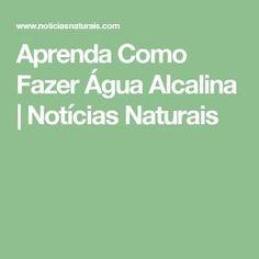 Aprenda Como Fazer Água Alcalina | Notícias Naturais