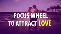 Abraham Hicks - A Focus Wheel On Attracting Love