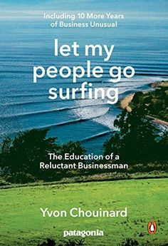[Free eBook] Let My People Go Surfing: The Education of a Reluctant Businessman--Including 10 More Years of Business Unusual Author Yvon Chouinard and Naomi Klein, The Heat, The Rules, Vigan, The North Face, Pdf Book, Believe, The Wave, Human Resources, Free Reading
