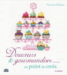 """""""SWEETS IN CROSS-STITCH"""" by Véronique Enginger -- More than 40 refined and colorful embroideries with cute models for all gourmets! ✣ Hardcover / 25 x 28 cm / 144 pp / €25.00"""