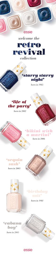 The nail polishes that you've missed all along are making a comeback. essie's all new retro revival collection is bringing back 6 iconic shades. Get ready to go retro in shades like the twinkling blue 'starry starry night', pinot noir 'life of the party', frosted pink 'bikini with a martini', glittery bronze 'sequin sash', delicate nude 'birthday suit' or the pearly white 'cabana boy'.
