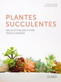 Editions Ulmer : Plantes succulentes-Belles et faciles à vivre pour la maison-Cécile MOISAN-Philippe POTINO