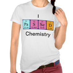 Passed chemistry periodic table name shirt Reward success in Chemistry