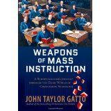 Weapons of Mass Instruction: A Schoolteacher's Journey through the Dark World of Compulsory Schooling (Hardcover)By John Taylor Gatto