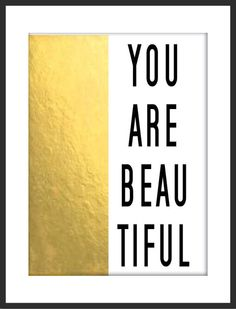 You Are Beautiful! Always love words to live by in a print. :)