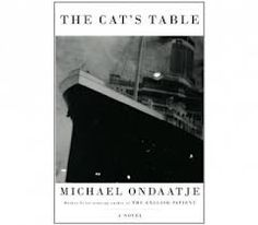 The Cat's Table, by Michael Ondaatje.  March 2012